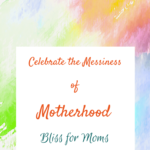 Winning in the Messiness of Motherhood